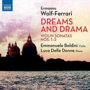 Ermanno Wolf-Ferrari: Dreams And Drama, Violin Sonatas 1-3 - Emmanuele Baldini