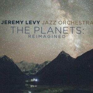 Holst's The Planets Reimagined - Jeremy Levy Jazz Orchestra
