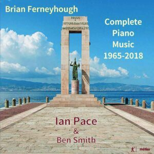 Brian Ferneyhough: Complete Piano Music 1965-2018 - Ian Pace & Ben Smith