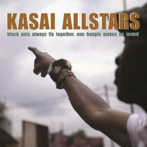 Black Ants Always Fly Together, One Bangle Makes No Sound - Kasai Allstars