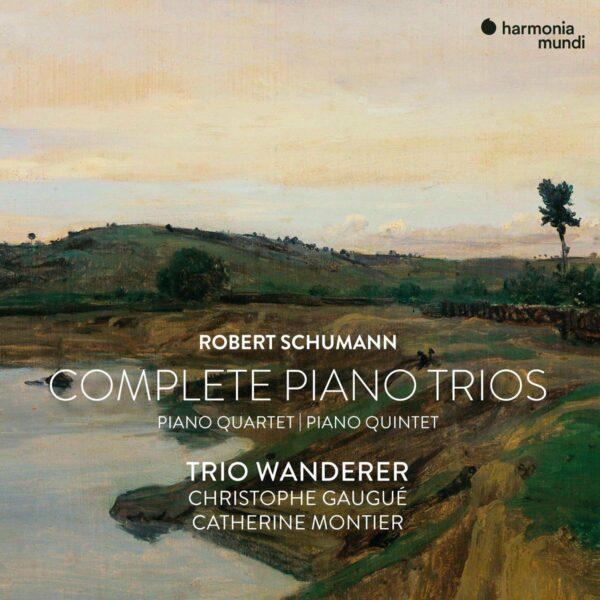 Schumann: Complete Piano Trios, Piano Quartet & Piano Quintet - Trio Wanderer