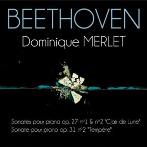 Beethoven: Piano Sonatas Op.27 No.1 & 2, Op.31 No.2 - Dominique Merlet