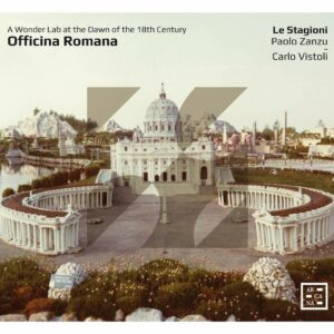 Officina Romana: A Wonder Lab At The Dawn Of The 18th Century - Paolo Zanzu