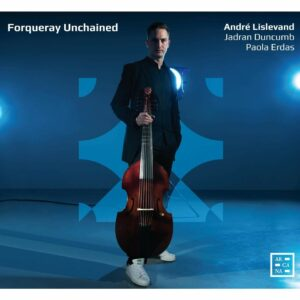 Antoine Forqueray: Forqueray Unchained - Andre Lislevand - Jadran Duncumb - Paola Erdas