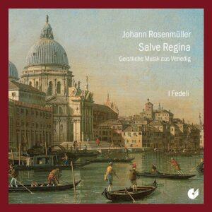 Johann Rosenmuller: Salve Regina, Sacred Music From Venice - I Fedeli