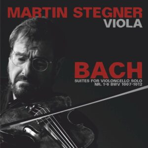 Bach: Cello Suites (Played On Viola) - Martin Stegner