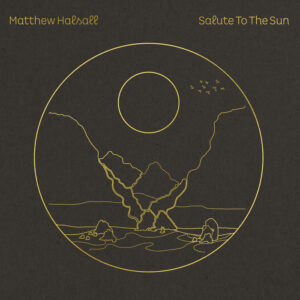Salute To The Sun - Matthew Halsall