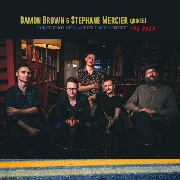 The Road - Damon Brown & Stephane Mercier Quintet