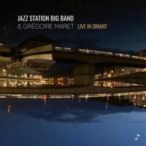 Live In Dinant - Jazz Station Big Band & Grégoire Maret
