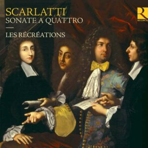 Alessandro Scarlatti: Sonate A Quattro - Les Recreations