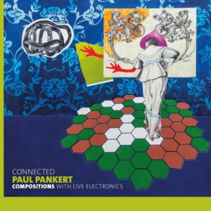 Paul Pankert: Connected (Compositions With Live Electronics) (Vinyl)