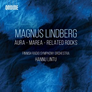 Magnus Lindberg: Aura, Marea, Related Rocks - Hannu Lintu