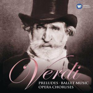 Verdi: Preludes, Ballet Music & Opera Choruses