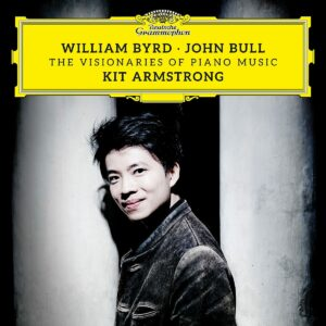 John Bull, William Byrd: William Byrd & John Bull: The Visionaries Of Piano - Kit Armstrong