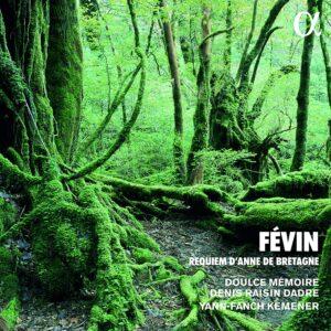 Févin: Requiem d'Anne de Bretagne - Doulce Mémoire