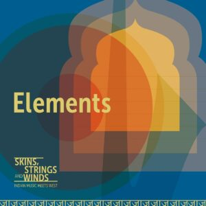 Elements, Indian Music Meets West - Skins, Strings & Winds