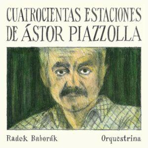 Astor Piazzolla: Cuatrocientas Estaciones - Radek Baborak