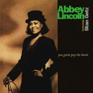 You Gotta Pay The Band (Vinyl) - Abbey Lincoln