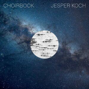 Jesper Koch: Choirbook - Danish National Vocal Ensemble