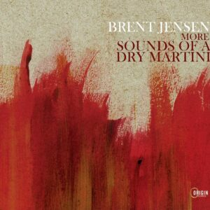 More Sounds Of A Dry Martini - Brent Jensen