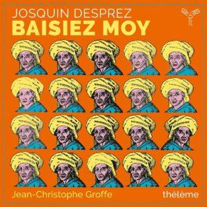 Josquin Desprez: Baisiez Moy - Ensemble Thélème