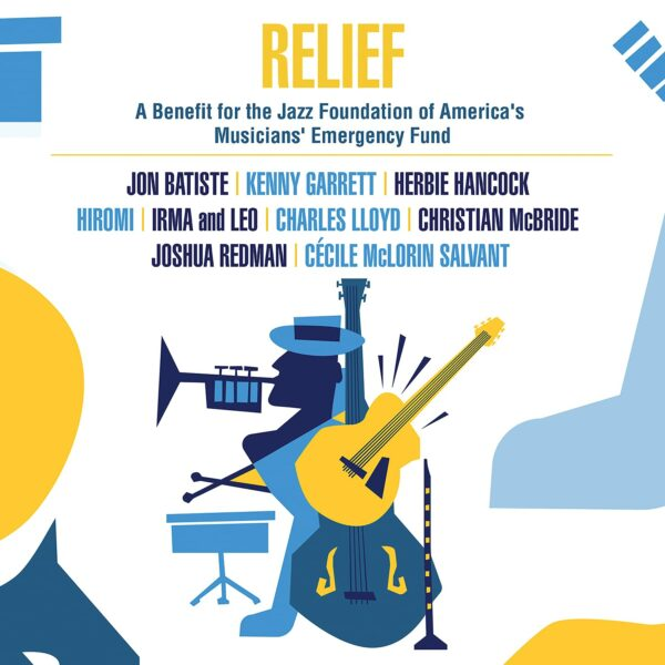 Relief: A Benefit For The Jazz Foundation Of America's Musicians' Emergency Fund