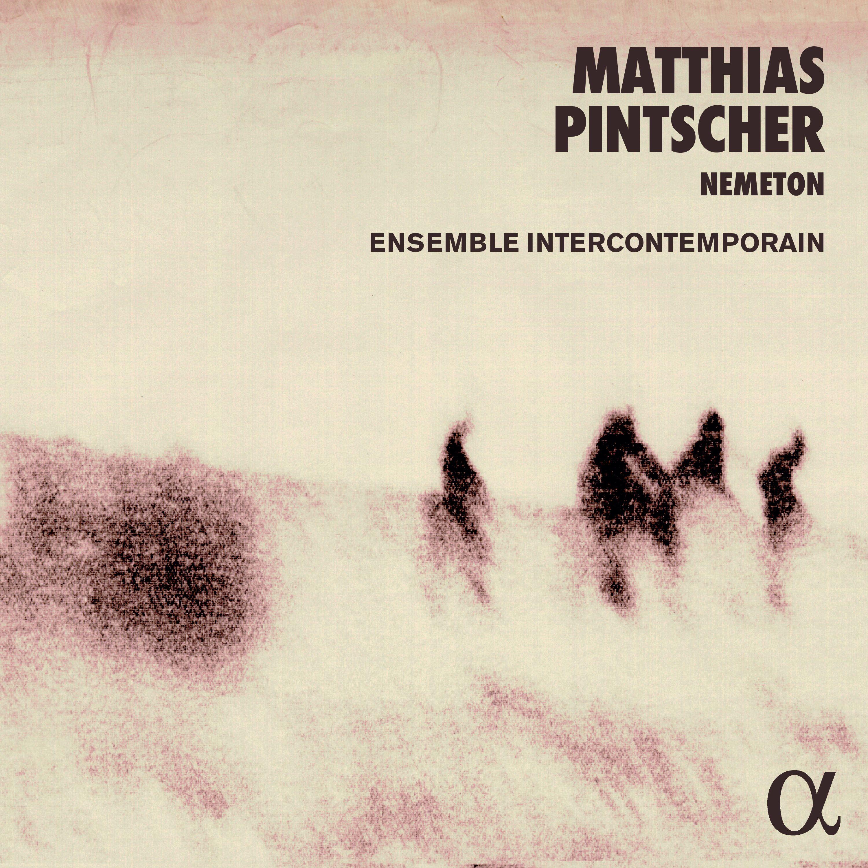 Pintscher: Nemeton - Ensemble InterContemporain