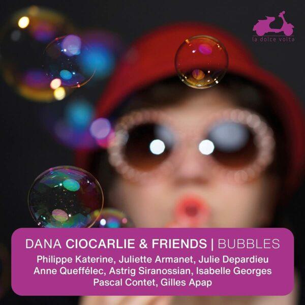 Bubbles - Dana Ciocarlie & Friends