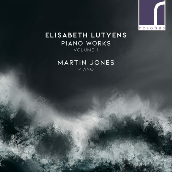 Elisabeth Lutyens: Piano Works Vol.1 - Martin Jones