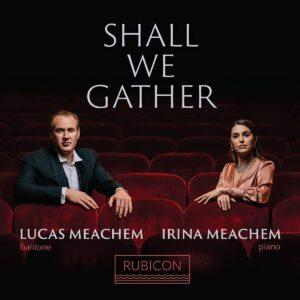 Shall We Gather - Lucas & Irina Meachem