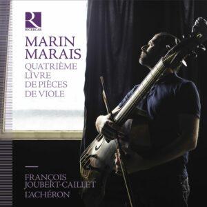 Marais: Quatrième livre de pièces de viole - François Joubert-Caillet