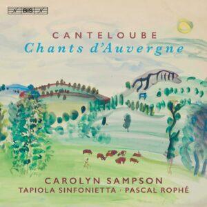 Joseph Canteloube: Chants D'Auvergne - Carolyn Sampson