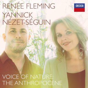 Voice Of Nature: The Anthropocene - Renée Fleming & Yannick Nézet-Séguin