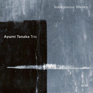 Subaqueous Silence - Ayumi Tanaka Trio
