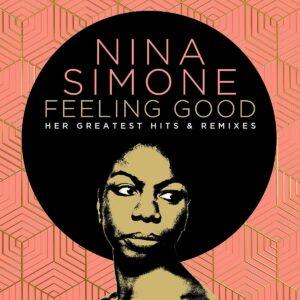 Feeling Good: Her Greatest Hits And Remixes - Nina Simone