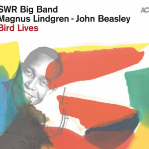 Bird Lives: The Charlie Parker Project - SWR Big Band