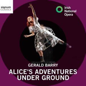 Gerald Barry: Alice's Adventures Under Ground - André de Ridder