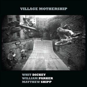 Village Mothership (Vinyl) - Whit Dickey, William Parker & Matthew Shipp