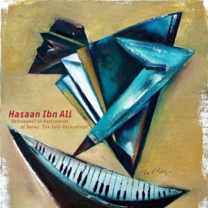 Retrospect In Retirement Of Delay: The Solo Recordings - Hasaan Ibn Ali
