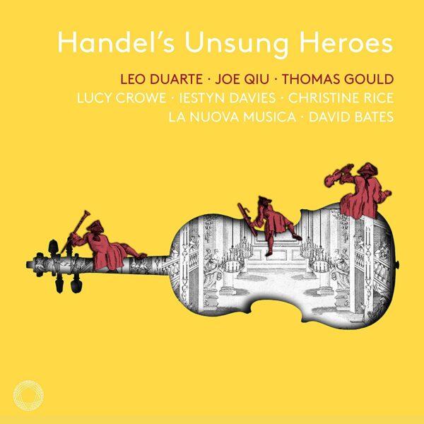 Handel's Unsung Heroes - Lucy Crowe, Christine Rice & Iestyn Davies