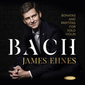 Bach: Sonatas And Partitas For Violin Solo - James Ehnes