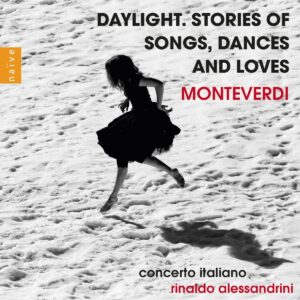 Monteverdi: Daylight. Stories of Songs,Dances and Loves - Rinaldo Alessandrini