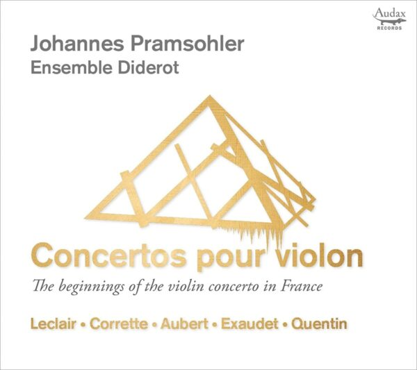 Concertos Pour Violon, The Beginnings Of The Violin Concerto In France - Johannes Pramsohler