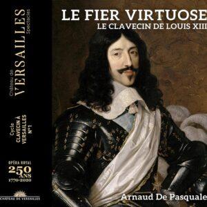 Le Fier Virtuose: Le Clavecin De Louis XIII - Arnaud De Pasquale