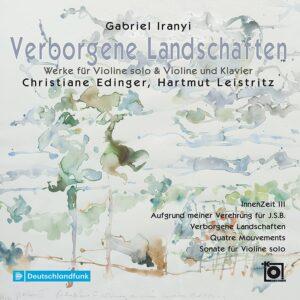 Gabriel Iranyi: Verborgene Landschaften - Christiane Edinger & Hartmut Leistritz