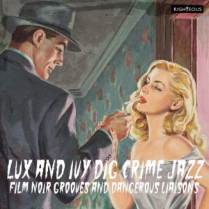 Lux And Ivy Dig Crime Jazz - Film Noir Grooves And Dangerous Liaisons