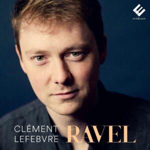 Ravel: Piano Works - Clément Lefebvre