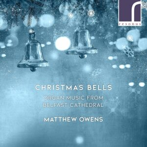 Christmas Bells: Organ Music From Belfast Cathedral - Matthew Owens