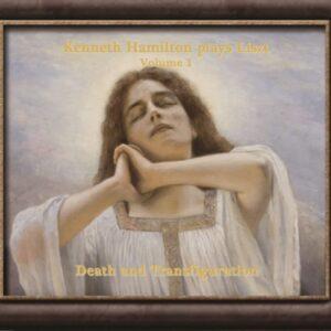 Kenneth Hamilton Plays Liszt, Vol.1: Death and Transfiguration