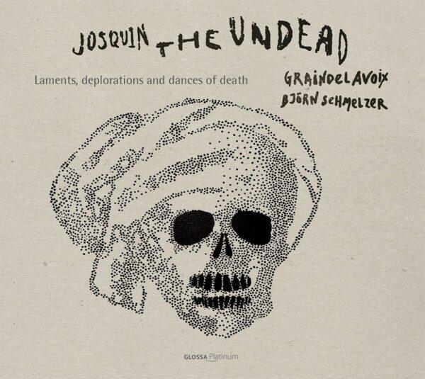 Josquin Desprez: Josquin The Undead, Laments, Deplorations And Dances Of Death - Graindelavoix